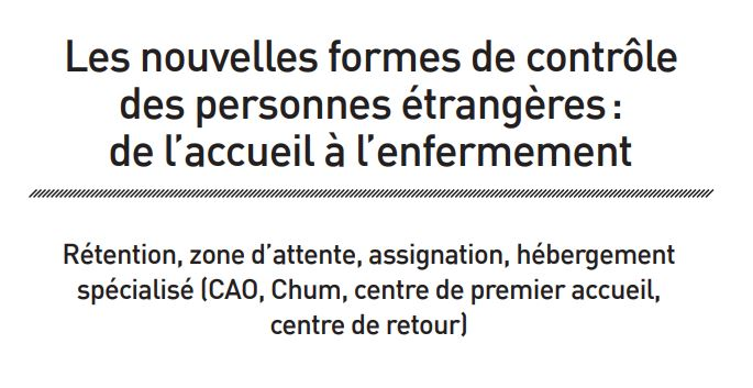 Les nouvelles formes de contrôle des personnes étrangères: de l'accueil à l'enfermement
